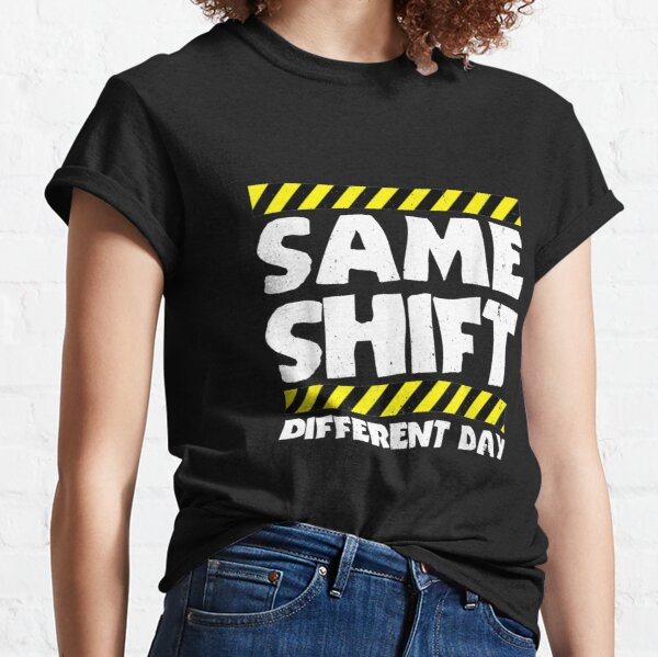 Sarcastic Factory Worker - Same Shift Different Day Classic T-Shirt