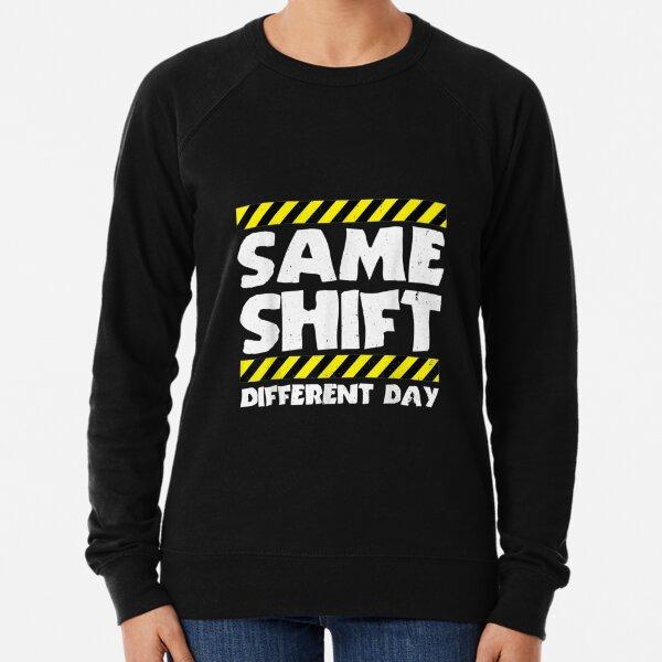 Sarcastic Factory Worker - Same Shift Different Day Lightweight Sweatshirt