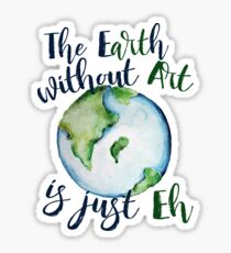 The Earth without art is just EH Sticker