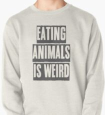 EATING ANIMALS IS WEIRD Pullover