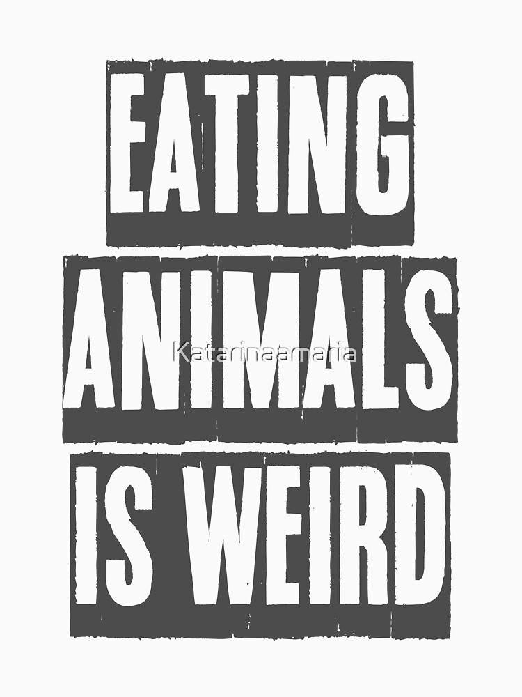 Tiere zu essen ist seltsam von Katarinaamaria