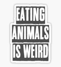 EATING ANIMALS IS WEIRD Sticker