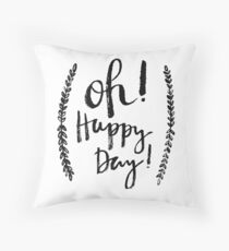 Oh! Happy Day! Throw Pillow