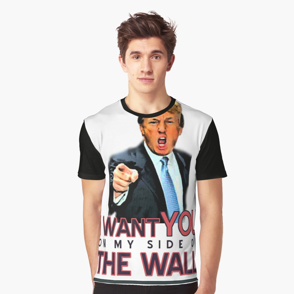 TRUMP I WANT YOU ON MY SIDE OF THE WALL Graphic T-Shirt