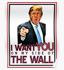 TRUMP I WANT YOU ON MY SIDE OF THE WALL Poster