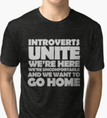 Introverts unite we're here we're uncomfortable and we want to go home-white Tri-blend T-Shirt