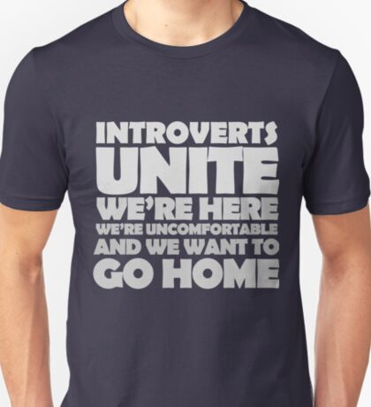 Introverts unite we're here we're uncomfortable and we want to go home-white T-Shirt