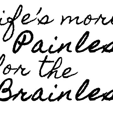 Life's More Painless For The Brainless by politedemon