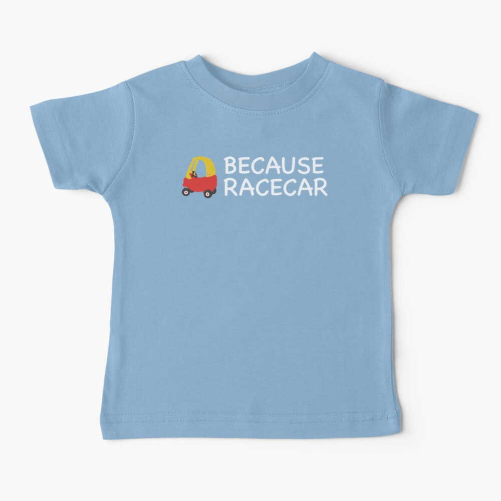 Because Racecar Kids edition Baby T-Shirt