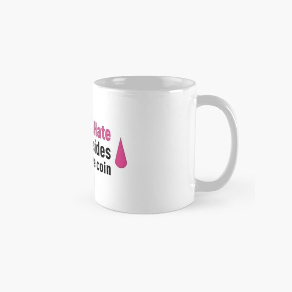 Love and Hate are two sides of the same coin! Classic Mug