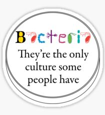 Bacteria - They are the only culture some people have Sticker