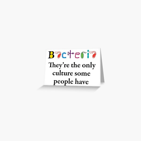 Bacteria are the only culture some people have Greeting Card