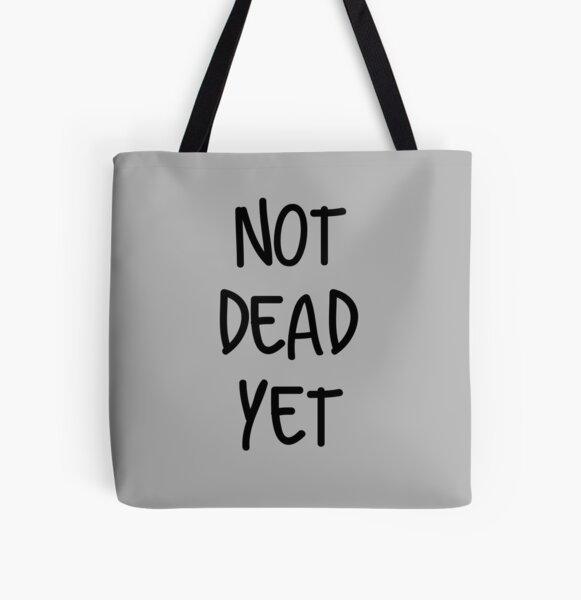 Not Dead Yet All Over Print Tote Bag