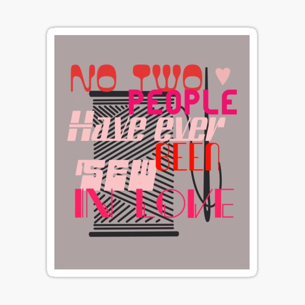 Valentine gift for craft lovers no two people have ever been so sew in love grey Sticker