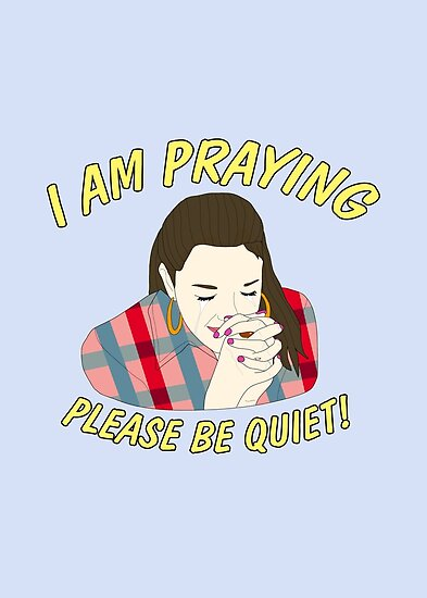 i am praying please be quiet posters by myacideyes redbubble