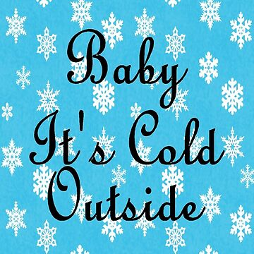 Baby Its Cold Outside  by FlawRod