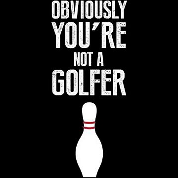 Obviously you're not a golfer by FlawRod