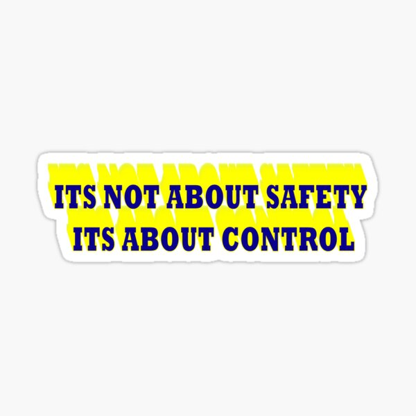 ITS NOT ABOUT SAFETY ITS ABOUT CONTROL Sticker