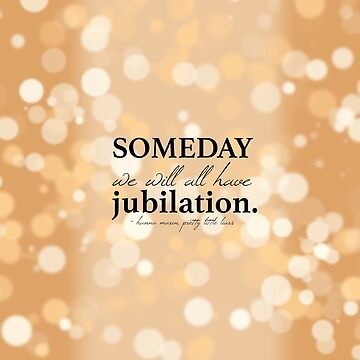 Hanna Marin - Someday We Will All Have Jubilation Quote Pretty Little Liars by AdrienneOrpheus