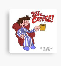 Must... Have... COFFEE!!!! Canvas Print