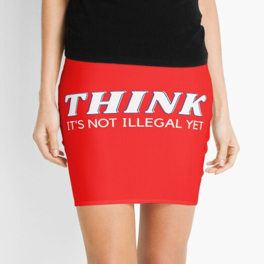 THINK IS NOT ILLEGAL YET - Anti political party Mini Skirt