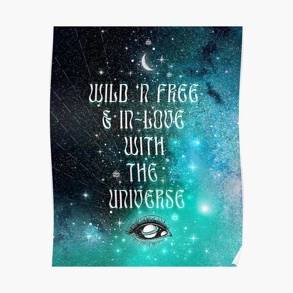Wild 'n Free & In-Love with the UNIVERSE Poster