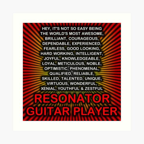 Hey, It's Not So Easy Being ... Resonator Guitar Player  Art Print