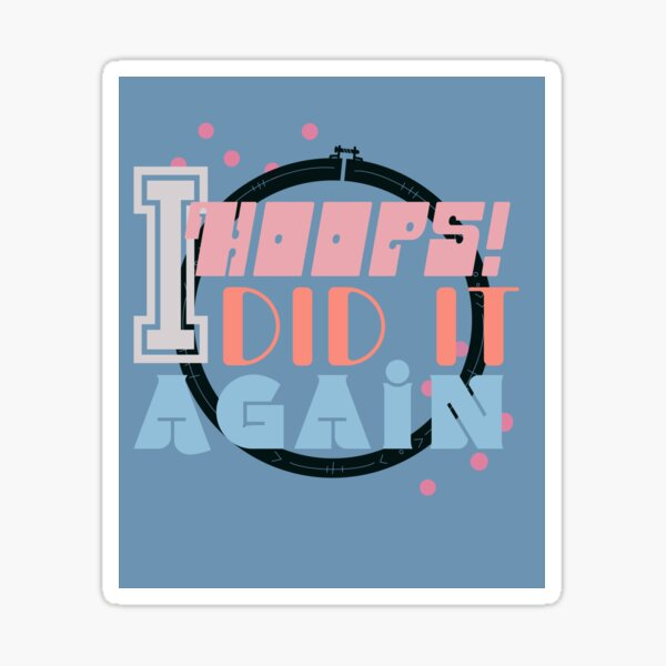 Hoops! I did it again! Funny pun lyric sewing craft graphic in light blue  Sticker