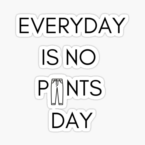Everyday is no pants day Sticker
