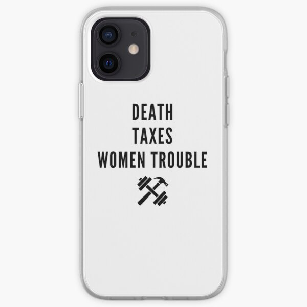Death, taxes, and women trouble iPhone Soft Case