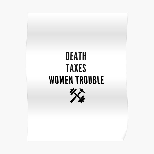 Death, taxes, and women trouble Poster