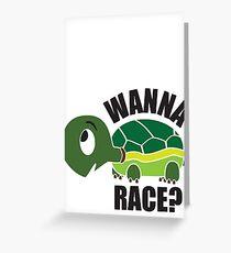 Wanna Race? Greeting Card