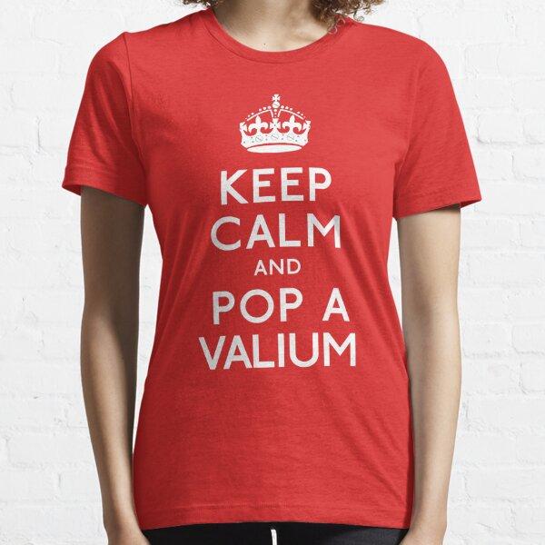 Keep Calm and Pop A Valium Essential T-Shirt