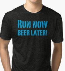 Run Now BEER LATER Tri-blend T-Shirt