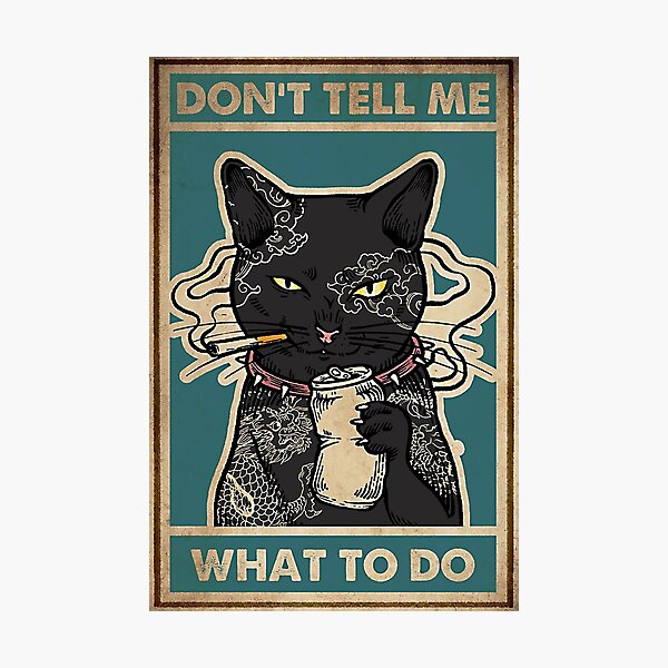 Black Cat Don't Tell Me What To Do Photographic Print