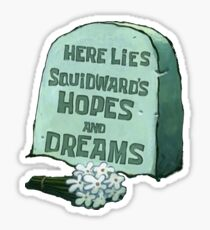 Here Lies Squidward's Hopes and Dreams  Sticker