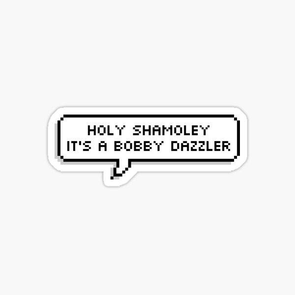 Holy Shamoley It's A Bobby Dazzler Sticker