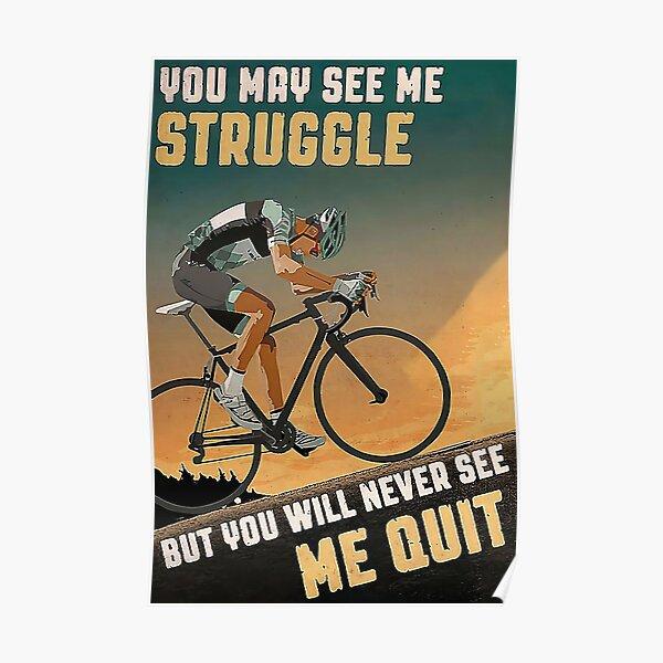 Cyclisme Vous pouvez me voir lutter mais vous ne me verrez jamais quitter Poster