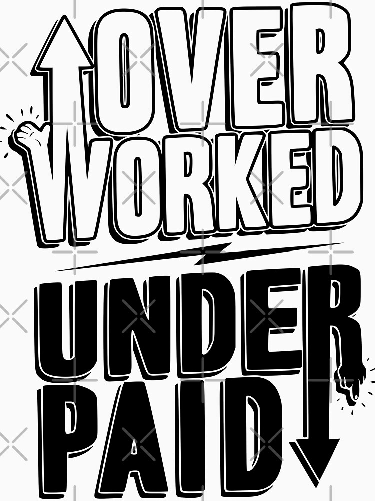 over worked under paid (black) by MickyDeeTees