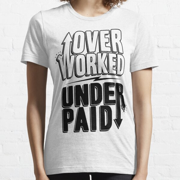 over worked under paid (black) Essential T-Shirt