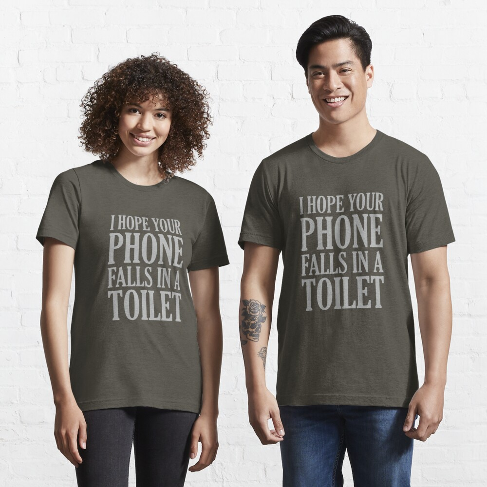 I Hope Your Phone Falls In The Toilet Essential T-Shirt