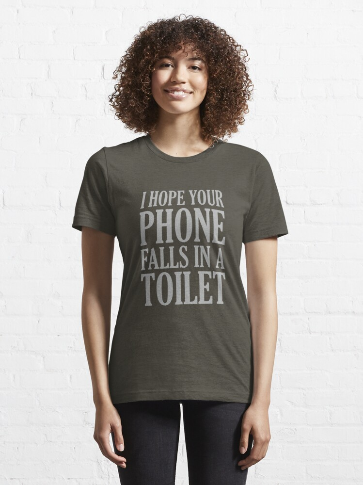 Alternate view of I Hope Your Phone Falls In The Toilet Essential T-Shirt