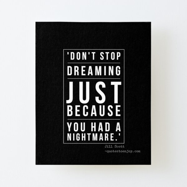 Don't stop dreaming just because you had a nightmare. - Jill Scott Canvas Mounted Print