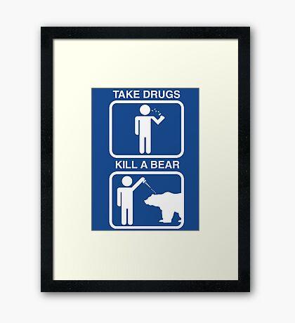 Take Drugs. Kill a Bear. Framed Print
