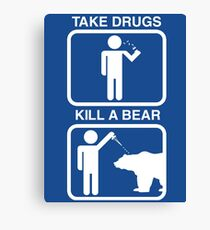 Take Drugs. Kill a Bear. Canvas Print