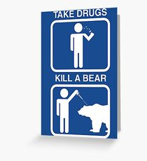 Take Drugs. Kill a Bear. Greeting Card