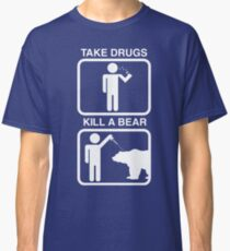 Take Drugs. Kill a Bear. Classic T-Shirt