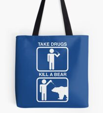 Take Drugs. Kill a Bear. Tote Bag