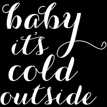 baby its cold outside by Ossan