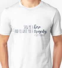 show me a hero, and i'll write you a tragedy. T-Shirt